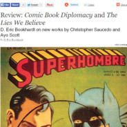 Comic Book Diplomacy and The Lies We Believe  D. Eric Bookhardt on new works by Christopher Saucedo& Ayo Scott